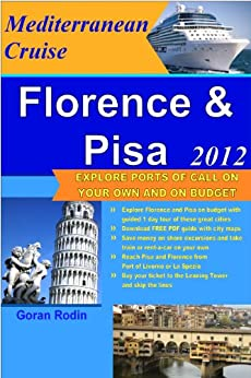 Florence & Pisa on Mediterranean Cruise, 2012, Explore ports of call on your own and on budget (Goran Rodin Travel Guides - Travel Guidebook) by [Rodin, Goran]