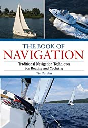 The Book of Navigation: Traditional Navigation Techniques for Boating and Yachting by Tim Bartlett (2009-08-28)