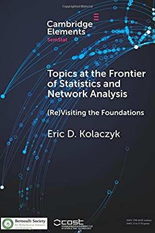 Topics at the Frontier of Statistics and Network Analysis: (Re)Visiting the Foundations