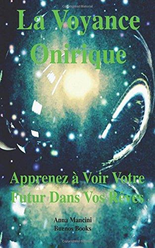 La Voyance Onirique, Apprenez A Voir Votre Futur Dans Vos Reves