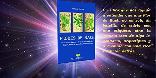 FLORES DE BACH: Usos de las plantas y de las esencias florales-Origen, historia, leyendas, curiosidades por Antonio Pereiro Diaz