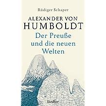 Alexander von Humboldt: Der Preuße und die neuen Welten