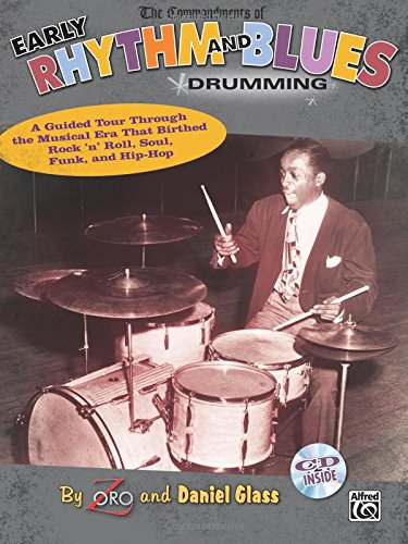 The Commandments of Early Rhythm and Blues Drumming: A Guided Tour Through the Musical Era That Birthed Rock 'n' Roll, Soul, Funk, and Hip-Hop, Book &