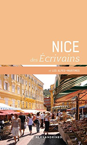 Nice des écrivains : Et les Alpes-Maritimes