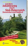 Auf dem Jakobsweg durch Süd-Österreich, Slowenien und Südtirol: Von Graz über Marburg, Kärnten, Ost- und Südtirol nach Innsbruck - Peter Lindenthal