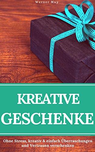 Geniale Geschenke für Jedermann: Ohne Stress, kreativ und einfach Überraschungen und Vertrauen verschenken ( Geschenke selbst gemacht - schöne Geschenke ) (Crafts La Gutschein)