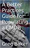 A Better Practices Guide for Populating a CMDB: Examples of IT Configuration Management for the Computer Room, the Datacentre and the Cloud