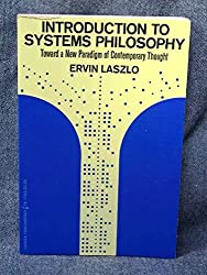 Introduction to Systems Philosophy: Toward a New Paradigm of Contemporary Thought by Ervin Laszlo (1973-07-30)