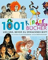 1001 Kinder- und Jugendbücher - Lies uns, bevor Du erwachsen bist!: Ausgewählt und vorgestellt von 102 internationalen Rezensenten