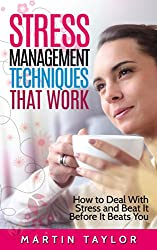 Stress Management Techniques That Work: How to Deal With Stress and Beat it Before it Beats You (English Edition)