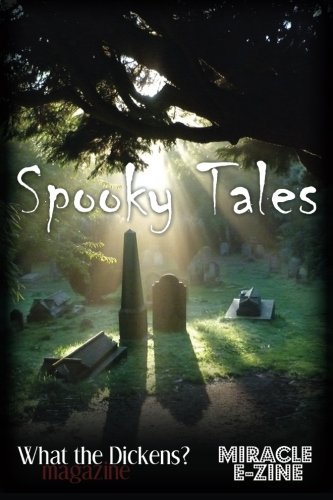 spooky-tales-a-what-the-dickens-magazine-miracle-ezine-collection