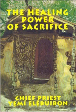 The Healing Power of Sacrifice by Yemi Elebuibon (1999-09-01)
