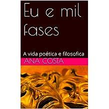 Eu e mil fases: A vida poética e filosofica (Portuguese Edition)
