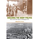 Building the Body Politic: Power and Urban Space in Washington, D.C. by Margaret E. Farrar (2008-02-15)