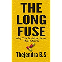 The Long Fuse - Why The Buddha Never Took Aspirin