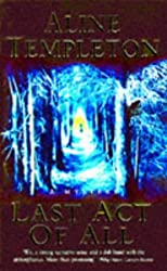 Last Act of All by Aline Templeton Short A like Alice Line pronounced lean (1996-11-21)