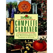 Burpee Complete Gardener: A Comprehensive, Up-To-Date, Fully Illustrated Reference For Gardeners At all Levels by Allan Armitage (1995-11-13)