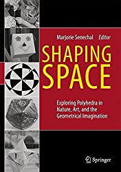 Shaping Space: Exploring Polyhedra in Nature, Art, and the Geometrical Imagination by Marjorie Lee Senechal (2013-03-22)