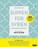 Suppen für Syrien: 80 Lieblingsrezepte aus aller Welt -