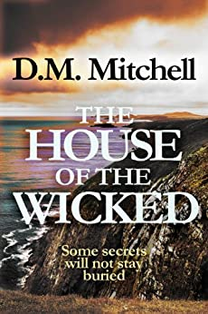 The House of the Wicked (a psychological thriller combining mystery, murder, crime and suspense) (English Edition) par [Mitchell, D. M.]