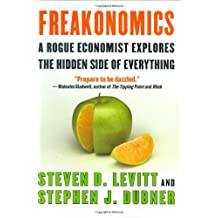 Freakonomics A Rogue Economist Explores the Hidden Side of Everything (Rough Cut)