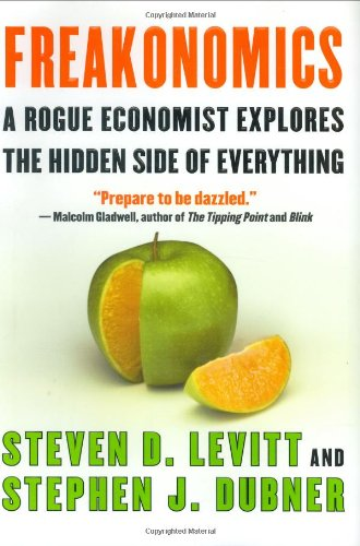 Freakonomics: A Rogue Economist Explores the Hidden Side of Everything por Steven D. Levitt