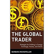 The Global Trader: Strategies for Profiting in Foreign Exchange, Futures and Stocks by Barbara Rockefeller (2001-11-21)