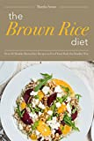The Brown Rice Diet: Over 25 Healthy Brown Rice Recipes to Feed Your Body the Healthy Way (English Edition)