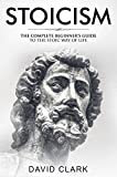 #3: Stoicism: Complete Beginner's Guide to The Stoic Way of Life (Stoic Life & Principles Book 2)