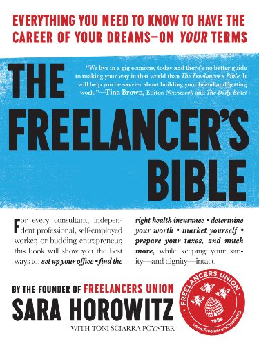 The Freelancer's Bible: Everything You Need to Know to Have the Career of Your Dreams on Your Terms por Sara Horowitz