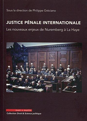 Justice pénale internationale: Les nouveaux enjeux de Nuremberg à La Haye.