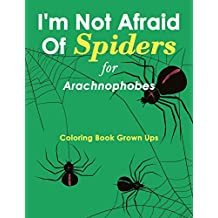 I'm Not Afraid Of Spiders for Arachnophobes: Coloring Book Grown Ups
