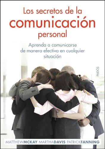 Los secretos de la comunicación personal: Aprenda a comunicarse de manera efectiva en cualquier situación (Divulgación-Autoayuda) por Matthew McKay