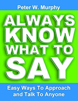 Always Know What To Say - Easy Ways To Approach And Talk To Anyone (English Edition) von [Murphy, Peter W.]