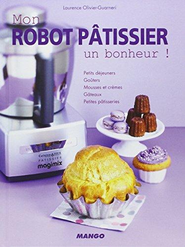 Mon robot pâtissier un bonheur par Laurence Olivier-guarneri