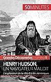 Henry Hudson, un navigateur maudit: Lexploration de la côte Est des Amériques