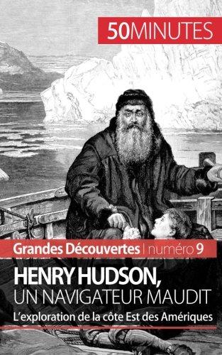Henry Hudson, un navigateur maudit: Lexploration de la cte Est des Amriques