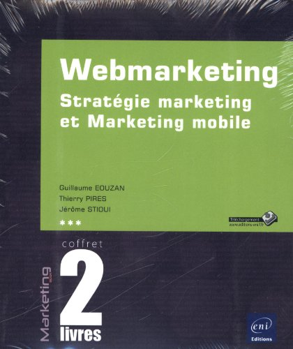 Webmarketing - Coffret de 2 livres : Stratégie marketing et Marketing mobile par Thierry PIRES, Jérôme STIOUI Guillaume EOUZAN
