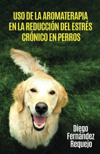 Uso de la Aromaterapia en la Reducción del Estrés Crónico en Perros