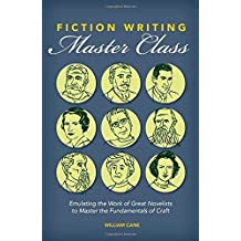 Fiction Writing Master Class: Emulating the Work of Great Novelists to Master the Fundamentals of Craft Reprint edition by Cane, William (2015) Paperback