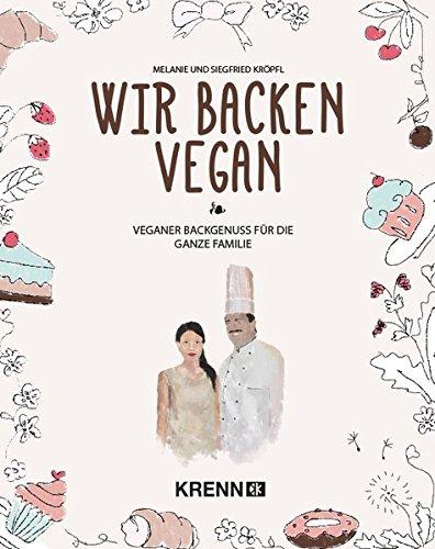 Wir backen vegan: Veganer Backgenuss für die ganze Familie