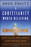 A Christianity Worth Believing: Hope-Filled, Open-Armed, Alive-And-Well Faith for the Left Out, Left Behind, and Let Down in Us All (Living Way: Emergent Visions)