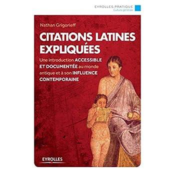 Citations latines expliquées: Une introduction accessible et documentée au monde antique et à son influence contemporaine.