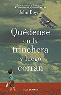 Quédense En La Trinchera Y Luego Corran / Stay Where You Are and Then Leave par John Boyne