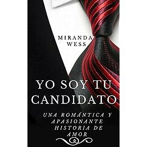 Yo soy tu candidato: Romántica y apasionante historia de amor