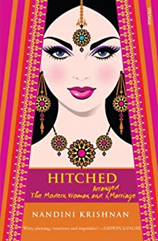 Hitched: The Modern Woman and Arranged Marriage by [Krishnan, Nandini]