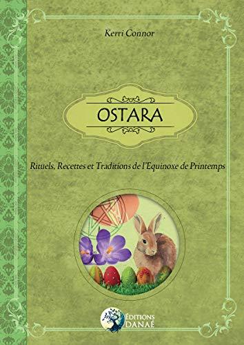 Ostara: Rituels, recettes et traditions de l'Equinoxe de Printemps par Kerri Connor