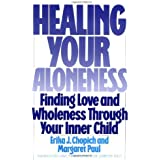 Healing Your Aloneness: Finding Love and Wholeness through Your Inner Child by Erika J. Chopich (22-Nov-1990) Paperback