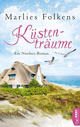 Küstenträume: Ein Nordsee-Roman
