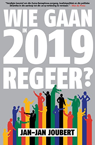 Wie Gaan in 2019 Regeer? (Afrikaans Edition) por Jan-Jan Joubert